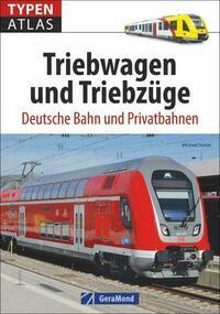 Triebwagen: Typenatlas Triebwagen und Triebzüge. Deutsche Bahn und Privatbahnen. Elektrische Triebwagen und Verbrennungstriebwagen.