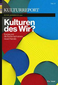 Kulturreport EUNIC-Jahrbuch 2018: Kulturen des Wir? Europa und die Suche nach einem neuen Narrativ