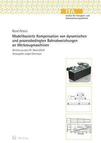 Modellbasierte Kompensation von dynamischen und prozessbedingten Bahnabweichungen an Werkzeugmaschinen