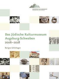 Das Jüdische Kulturmuseum Augsburg-Schwaben 2006–2018
