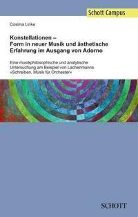 Konstellationen – Form in neuer Musik und ästhetische Erfahrung im Ausgang von Adorno