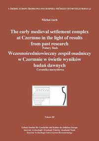 The early medieval settlement complex at Czermno in the light of results from past research.Wczesnośredniowieczny zespół osadniczy w Czermnie w świetle wyników badań dawnych.