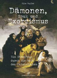 Dämonen, Spuk und Exorzismus