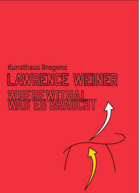 Lawrence Weiner. Where Withal. Was es Braucht