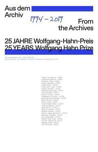 25 Jahre Wolfgang-Hahn-Preis. 1994-2019. Aus dem Archiv / 25 Years Wolfgang Hahn Prize. 1994-2019. From the Archives