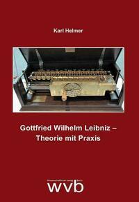 Gottfried Wilhelm Leibniz – Theorie mit Praxis
