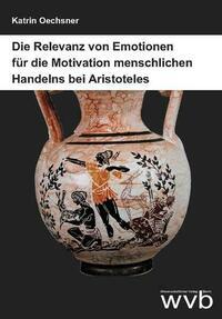 Die Relevanz von Emotionen für die Motivation menschlichen Handelns bei Aristoteles