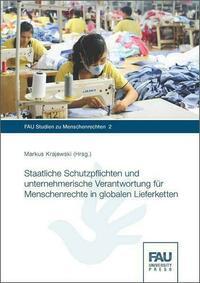 Staatliche Schutzpflichten und unternehmerische Verantwortung für Menschenrechte in globalen Lieferketten
