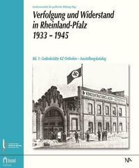 Verfolgung und Widerstand in Rheinland-Pfalz 1933–1945.