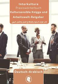 Interkultura Arbeits- und Ausbildungs-Knigge Deutsch-Arabisch