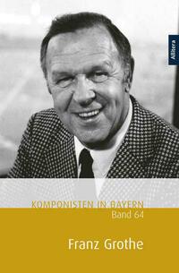 Komponisten in Bayern, Band 64: Franz Grothe