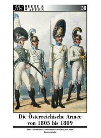 Die Österreichische Armee von 1805 bis 1809
