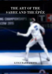 The Art of the Sabre and the Épée