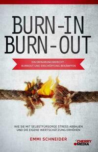 BURN-IN BURN-OUT – Ein Erfahrungsbericht - Burnout und Erschöpfung bekämpfen