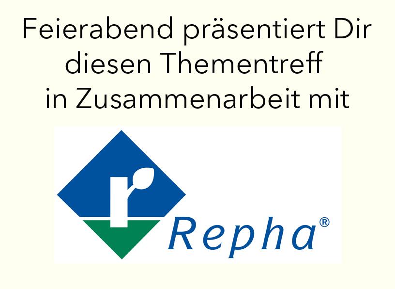 Feierabend präsentiert diesen Thementreff in Zusammenarbeit mit Repha
