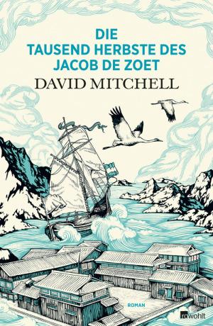 David Mitchell - Die tausende Herbste des Jacob de Zoet, © Rowohlt