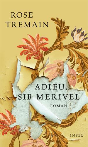 Rose Tremain - Adieu, Sir Merivel, © suhrkamp