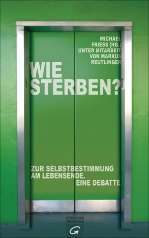 Michael Frieß (Hrsg.) Wie sterben? © Guetersloher Verlagshaus