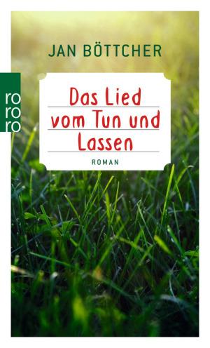 Jan Böttcher - Das Lied vom Tun und Lassen, ©  Rowohlt Verlag