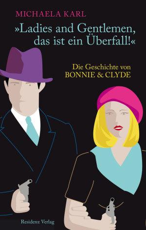 COver von Ladies and Gentlemen, das ist ein Ueberfall  Die Geschichte von Bonnie und Clyde Autorin Michaela Karl  Residenz Verlag