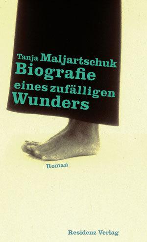 Tanja Maljartschuk  Biografie eines zufälligen Wunders © Cover Residenz Verlag