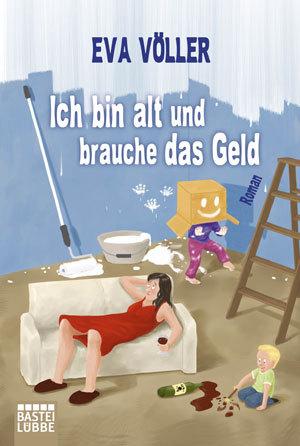 Eva Voeller Ich bin alt und brauche das Geld © Bastei Luebbe Cover