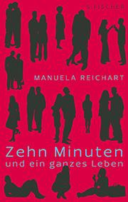 Cover Manuela Reichart - Zehn Minuten und ein ganzes Leben, © S. Fischer Verlag