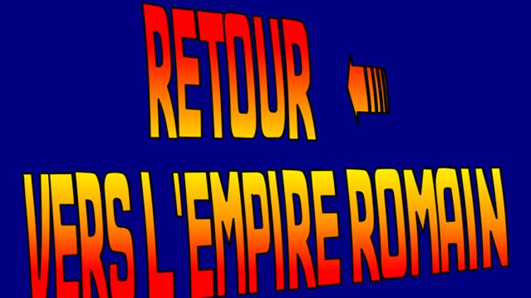 Retour Vers l'Empire Romain III : Roma Caput Mundi