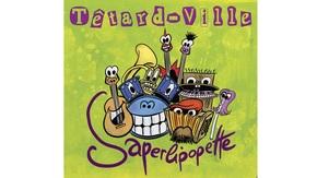 TÊTARD-VILLE  : SAPERLIPOPETTE Nouveau CD de chansons pour enfants