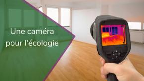 Une caméra thermique pour l'ecologie : Mieux comprendre pour mieux choisir