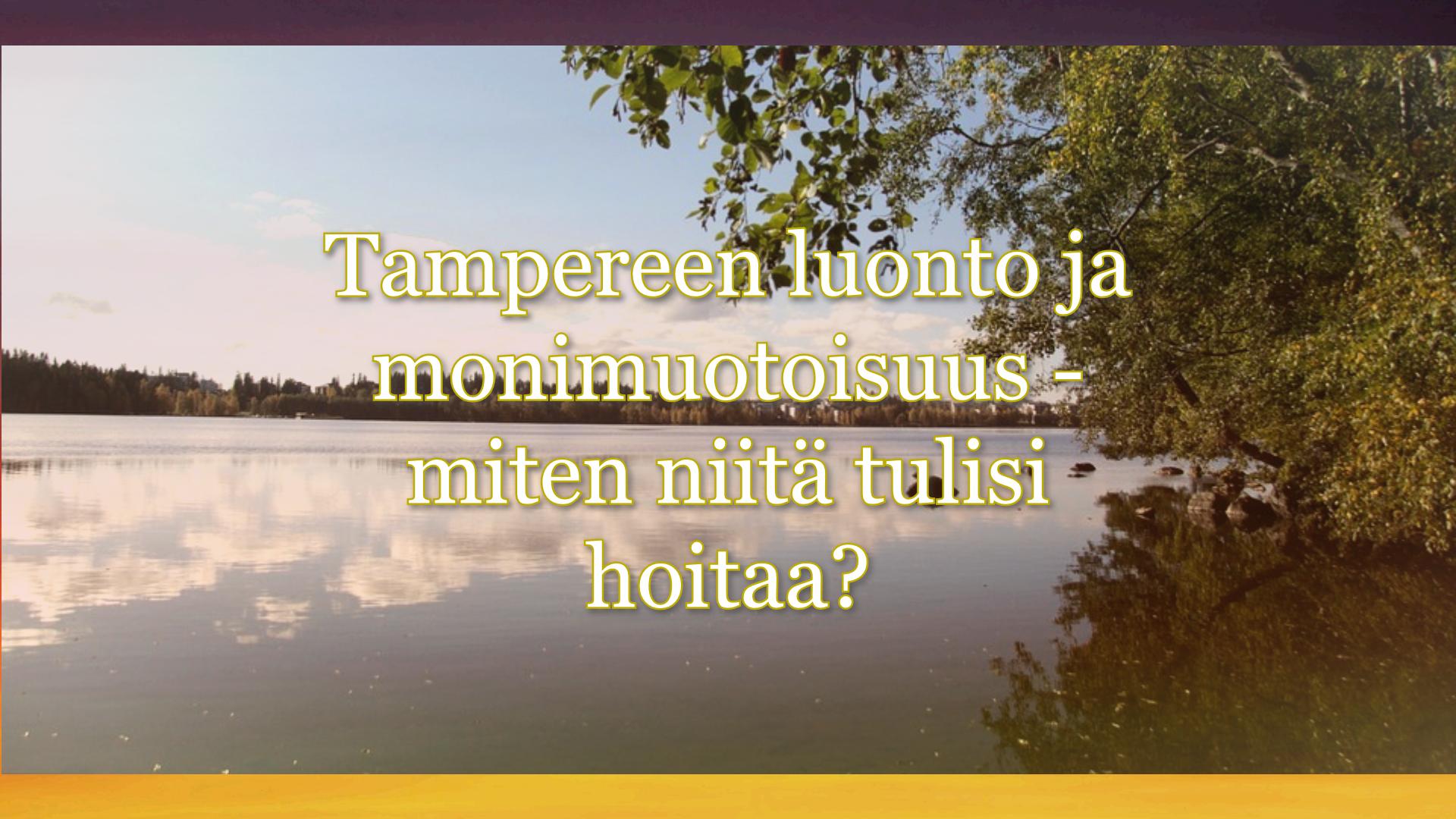 Tampereen luonto ja monimuotoisuus – kaupunkilaisen näkökulma Osallistu keskusteluun!