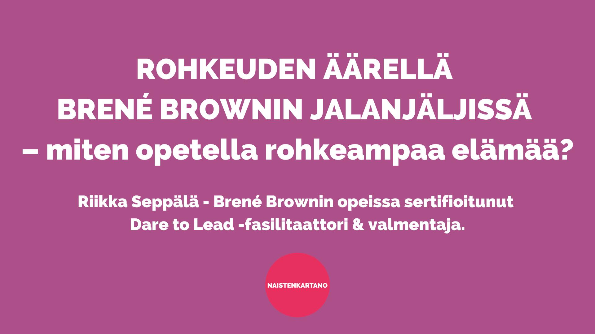 Rohkeuden äärellä Brené Brownin jalanjäljissä – miten opetella rohkeampaa elämää?