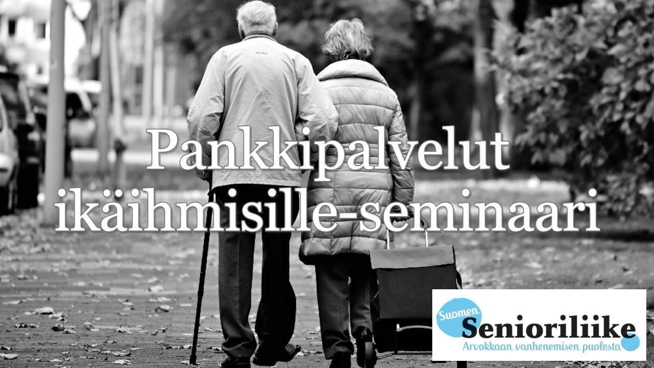 Pankkipalvelut ikäihmisille-seminaari