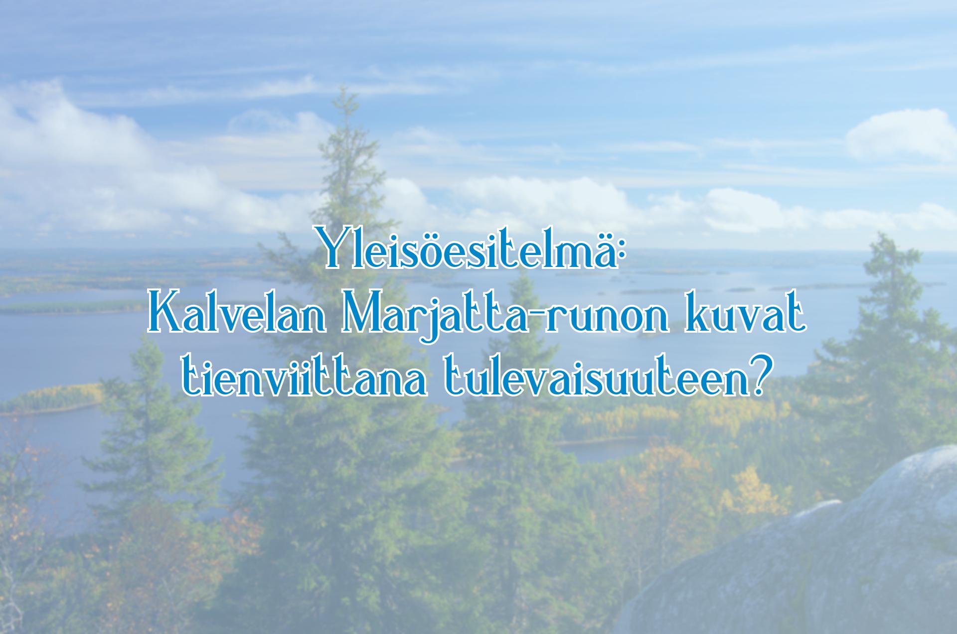Yleisöesitelmä: Kalevalan Marjatta-runon kuvat tienviittana tulevaisuuteen?