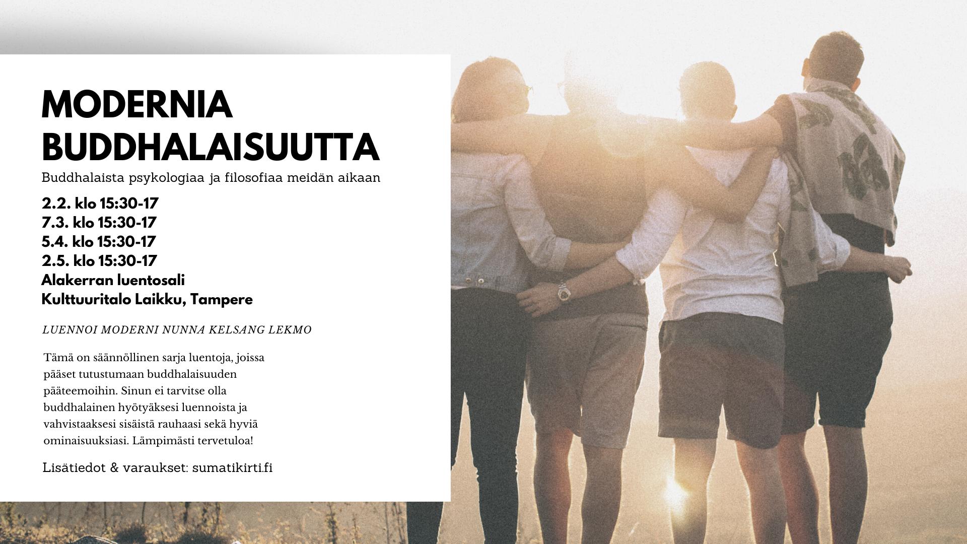 Järjestetään videoluentoina. Seuraa tarkempaa tiedotusta sumatikirti.fi: MODERNIA BUDDHALAISUUTTA: buddhalaista psykologiaa ja filosofiaa meidän aikaan