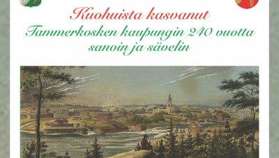 Kuohuista kasvanut - Tammerkosken kaupungin 240 vuotta sanoin ja sävelin