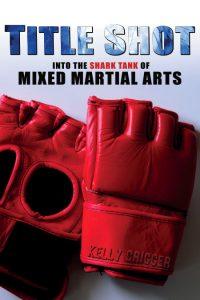 Kelly Crigger - Title Shot: Into the Shark Tank of Mixed Martial Arts  2