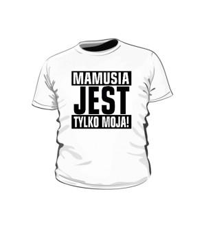 Mamusia jest tylko moja koszulka