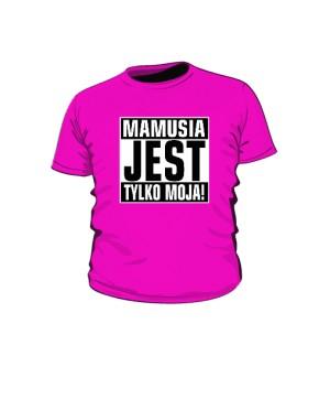 Mamusia jest tylko moja koszulka kolor
