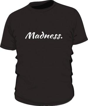 Madness tshirt