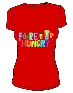 FOREVER HUNGRY T SHIRT