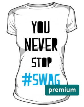 You never stop SWAG