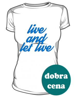 Live And Let Live Shirt Girl White
