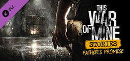 This War of Mine Stories - Father's Promise