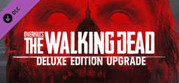 OVERKILL's The Walking Dead Deluxe Upgrade - Steam