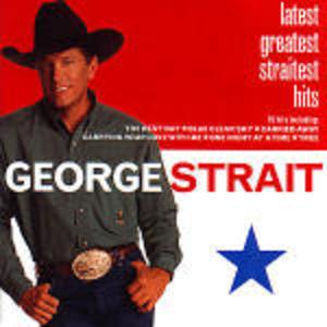 LATEST GREATEST STRAITEST GEORGE STRAIT (CD)