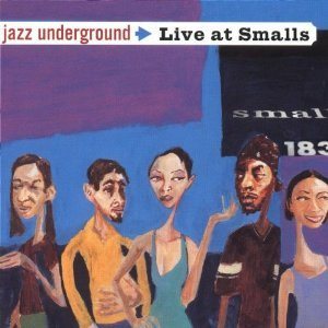 JAZZ UNDERGROUND LIVE AT SMALLS (CD)