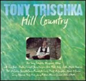 TONY TRISCHKA - HILL COUNTRY (CD)