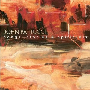 JOHN PATITUCCI - SONGS STORIES AND SPIRITUALS (CD)