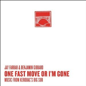 JAY FARRAR - ONE FAST MOVE OR I'M GONE: MUSIC FROM KEROUAC'S BIG